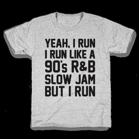 Yeah, I Run, I Run Like A 90's R&B Slow Jam But I Run  Kids T-Shirt