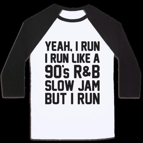 Yeah, I Run, I Run Like A 90's R&B Slow Jam But I Run  Baseball Tee