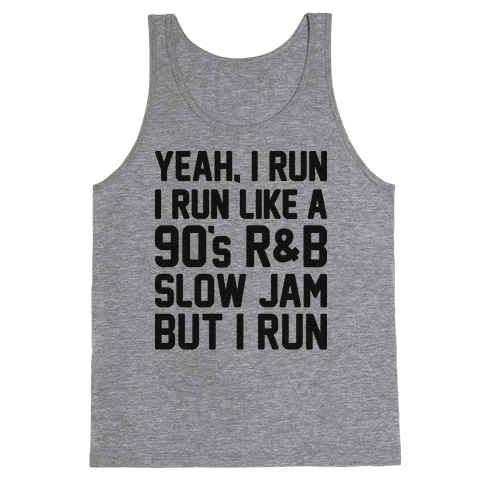 Yeah, I Run, I Run Like A 90's R&B Slow Jam But I Run  Tank Top