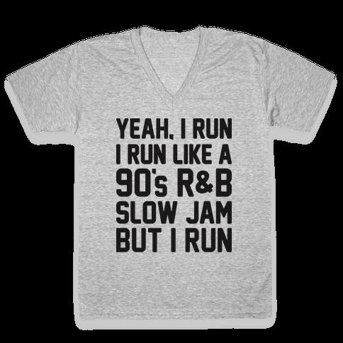 Yeah, I Run, I Run Like A 90's R&B Slow Jam But I Run  V-Neck Tee Shirt
