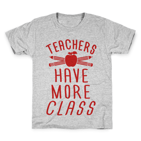 Teachers Have More Class Kids T-Shirt