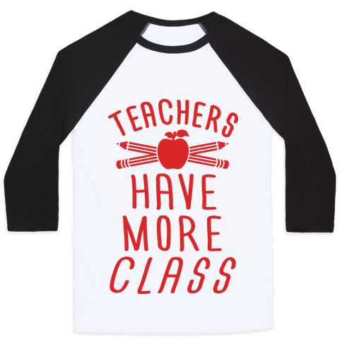 Teachers Have More Class Baseball Tee