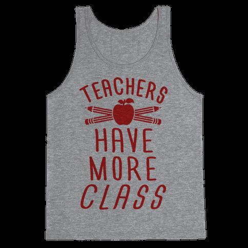 Teachers Have More Class Tank Top