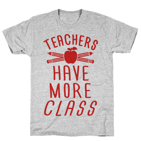 Teachers Have More Class Mens T-Shirt