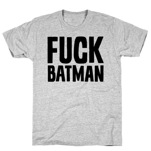 F*** Batman Parody T-Shirt