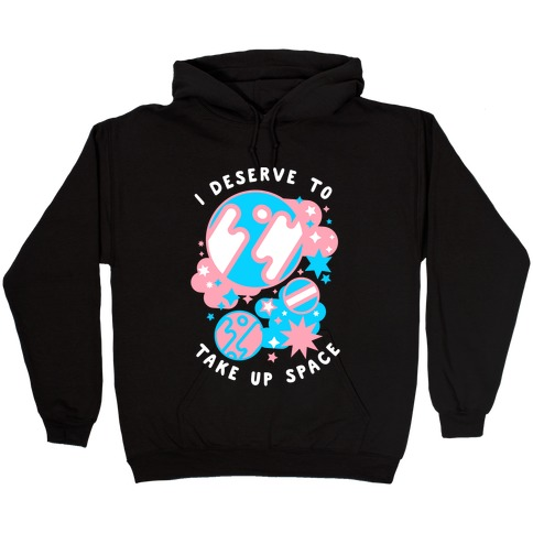 I Deserve to Take Up Space (Trans) Hooded Sweatshirt