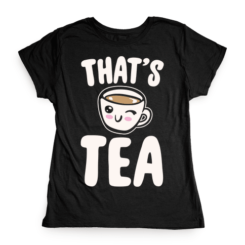 That's Tea White Print Womens T-Shirt