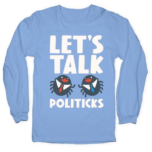 Let's Talk Politicks Parody Long Sleeve T-Shirt