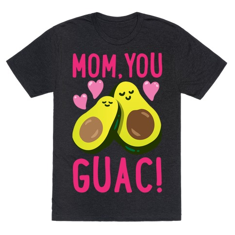 Mom You Guac White Print T-Shirt
