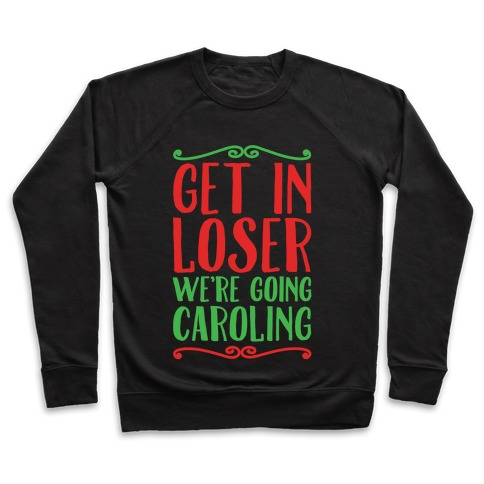 Get In Loser We're Going Caroling Parody White Print Pullover