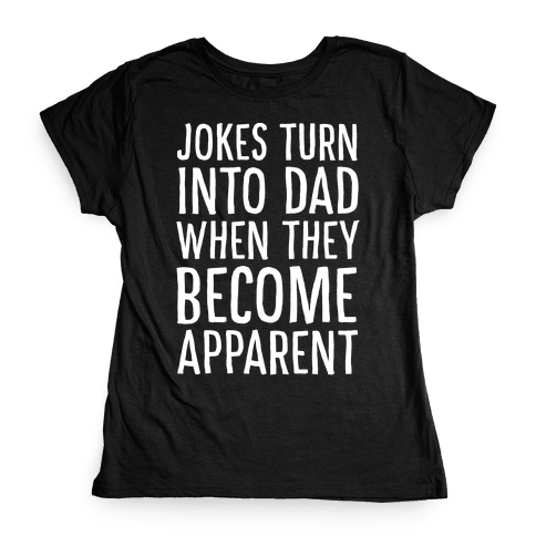 Jokes Turn Into Dad When They Become Apparent  Womens T-Shirt