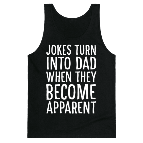 Jokes Turn Into Dad When They Become Apparent  Tank Top