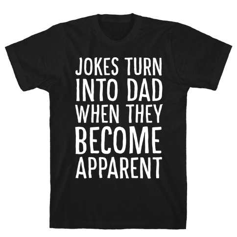 Jokes Turn Into Dad When They Become Apparent  Mens T-Shirt
