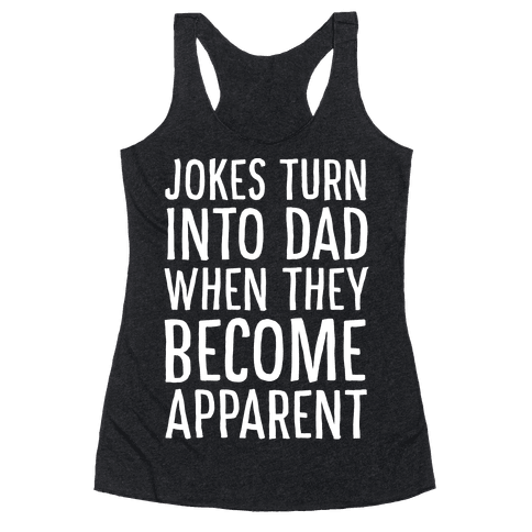 Jokes Turn Into Dad When They Become Apparent  Racerback Tank Top