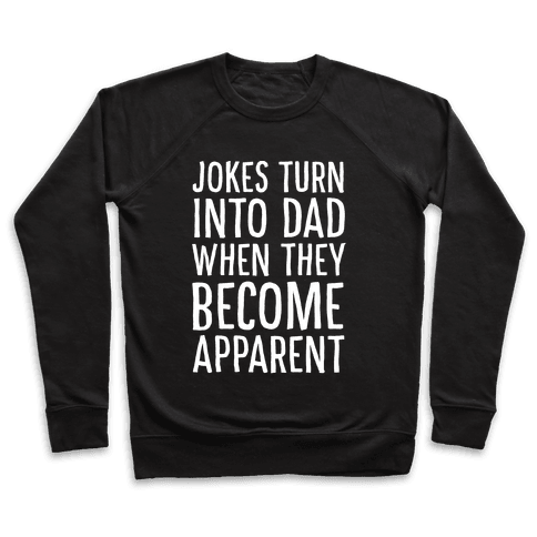 Jokes Turn Into Dad When They Become Apparent  Pullover