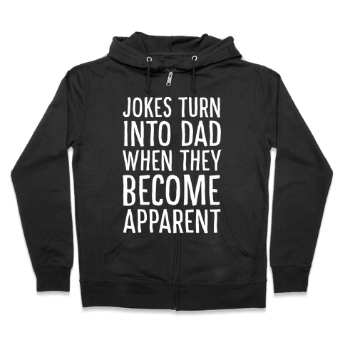 Jokes Turn Into Dad When They Become Apparent  Zip Hoodie