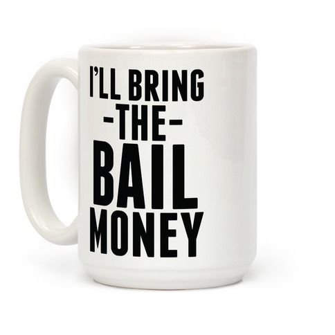 I'll Bring the Bail Money Coffee Mug