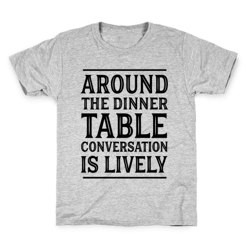 Around The Dinner Table Conversation Is Lively Kids T-Shirt