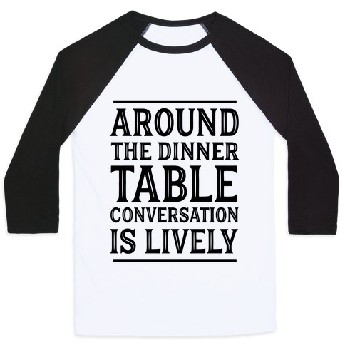 Around The Dinner Table Conversation Is Lively Baseball Tee