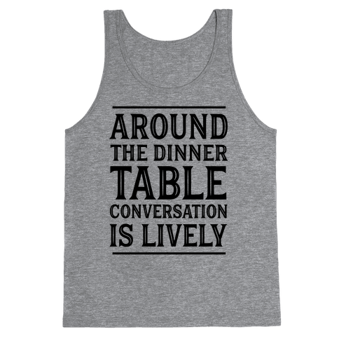 Around The Dinner Table Conversation Is Lively Tank Top