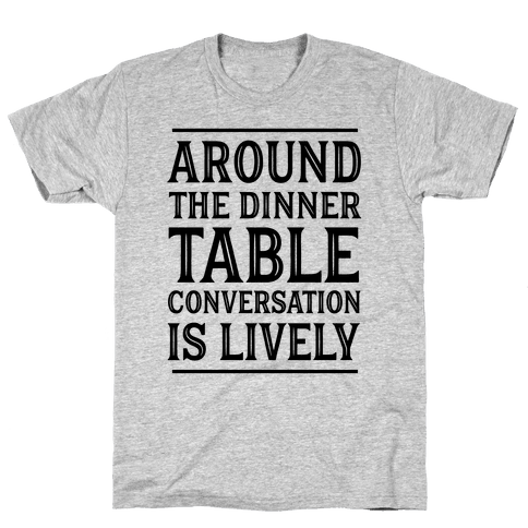 Around The Dinner Table Conversation Is Lively Mens T-Shirt