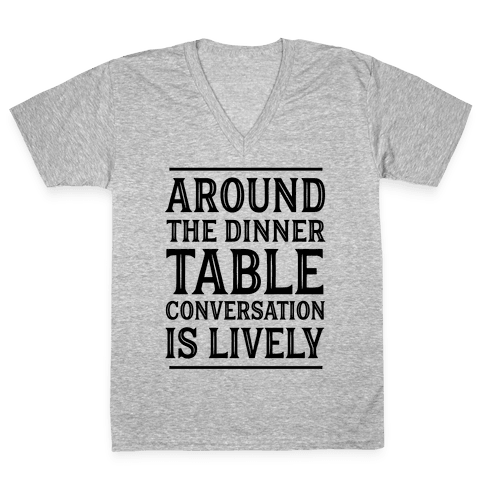 Around The Dinner Table Conversation Is Lively V-Neck Tee Shirt