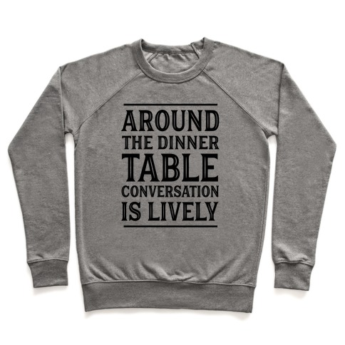 Around The Dinner Table Conversation Is Lively Pullover