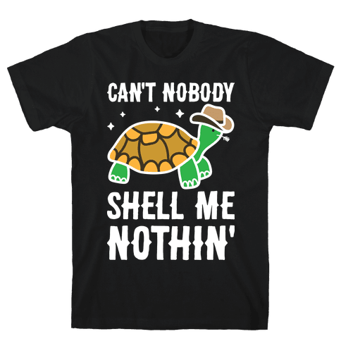 Can't Nobody Shell Me Nothin' Turtle Mens/Unisex T-Shirt