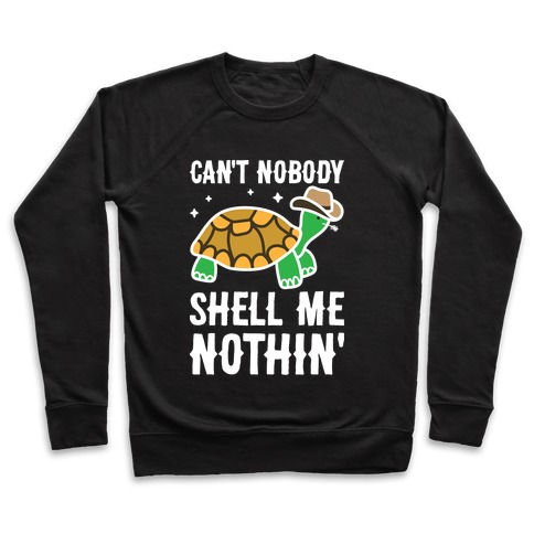 Can't Nobody Shell Me Nothin' Turtle Pullover
