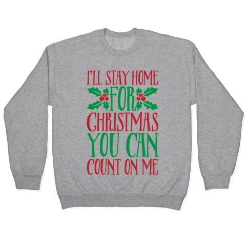 I'll Stay Home For Christmas Pullover