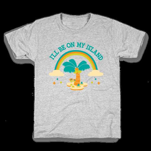 I'll Be On My Island Kids T-Shirt