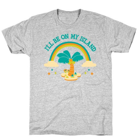 I'll Be On My Island T-Shirt