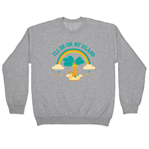 I'll Be On My Island Pullover