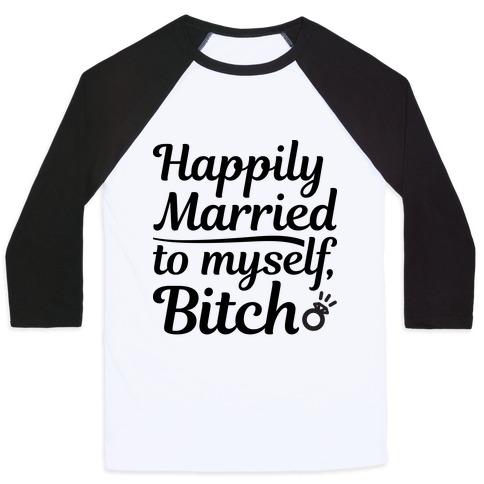 Happily Married To Myself, Bitch Baseball Tee