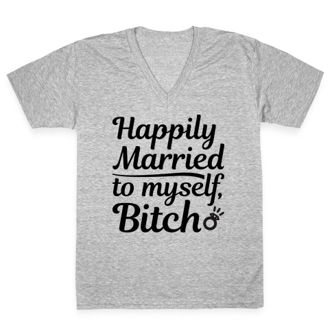 Happily Married To Myself, Bitch V-Neck Tee Shirt