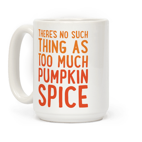 There's No Such Thing As Too Much Pumpkin Spice Coffee Mug