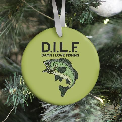 D.I.L.F. Damn I Love Fishing Ornament