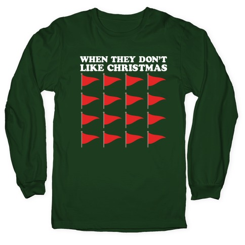 When They Don't Like Christmas Red Flags Long Sleeve T-Shirt