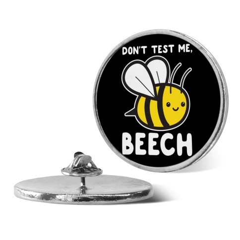 Don't Test Me, Beech Bee Pin