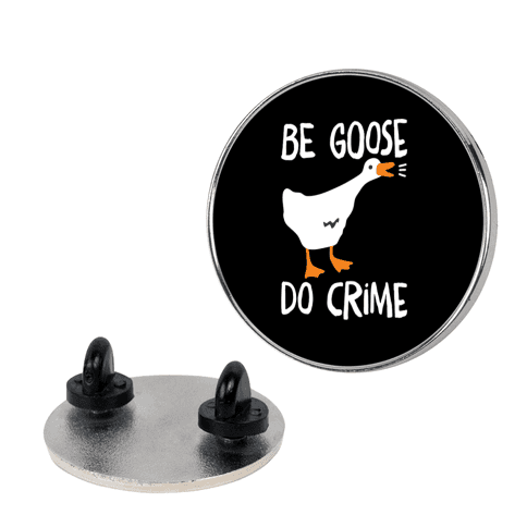 Be Goose Do Crime Pin