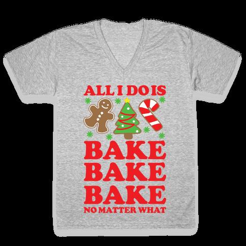 All I Do is Bake V-Neck Tee Shirt