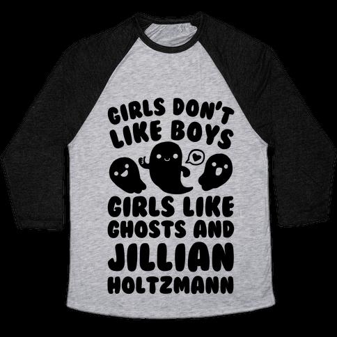 Girls Don't Like Boys Girls Like Ghosts And Jillian Holtzmann Baseball Tee