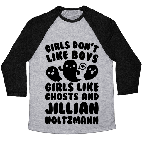 Girls Don't Like Boys Girls Like Ghosts And Jillian Holtzmann Baseball Tee