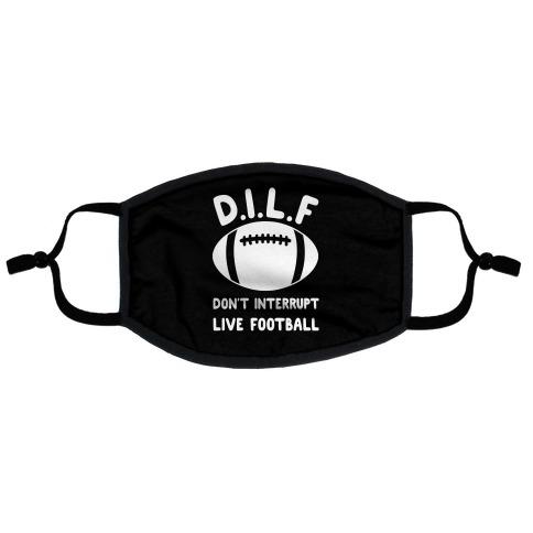 D.I.L.F Don't Interrupt Live Football Flat Face Mask