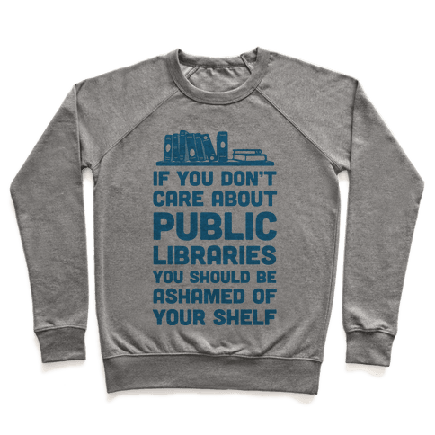 If You Don't Care About Public Libraries You Should Be Ashamed Of Your Shelf Pullover