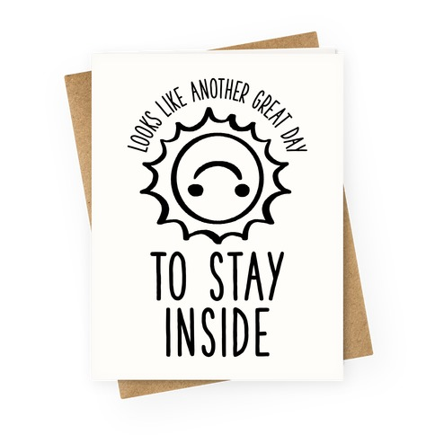 Looks Like Another Great Day to Stay Inside Greeting Card
