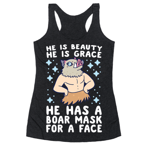 He is Beauty, He is Grace, He Has a Boar Mask for a Face - Demon Slayer Racerback Tank Top