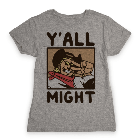 Y'All Might Womens T-Shirt