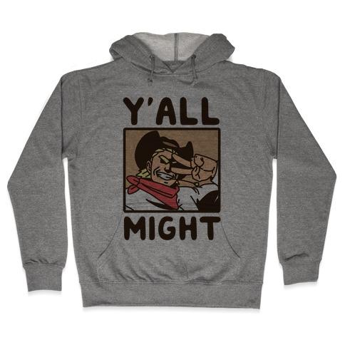 Y'All Might Hooded Sweatshirt