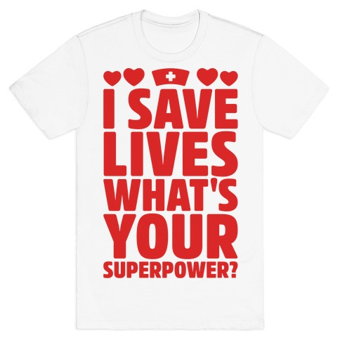 I Save Lives What's Your Superpower T-Shirt